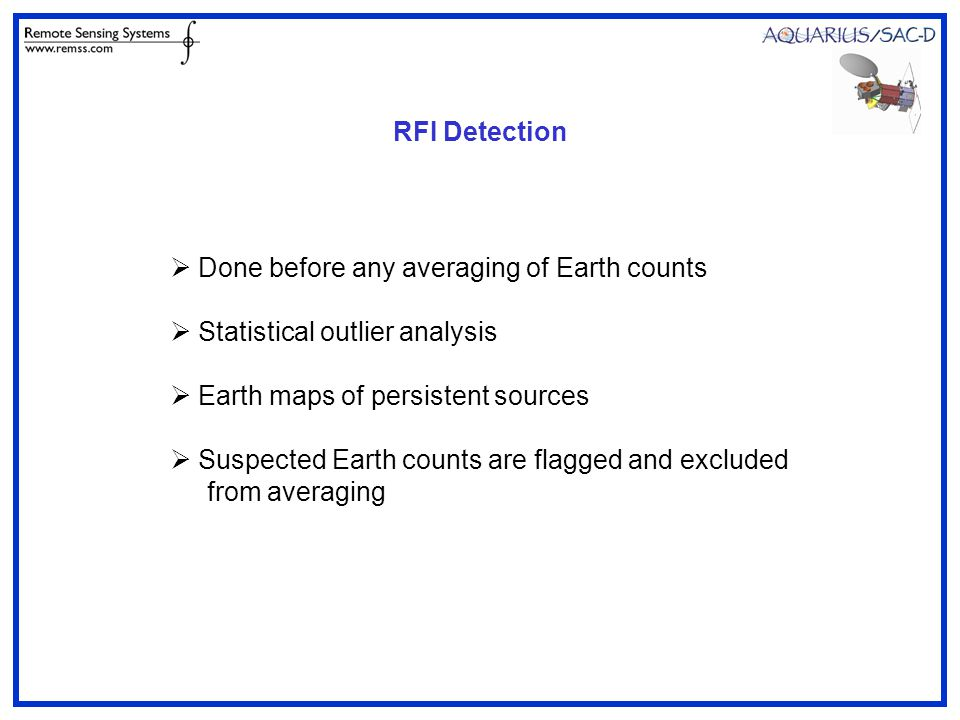 RFI Detection  Done before any averaging of Earth counts  Statistical outlier analysis  Earth maps of persistent sources  Suspected Earth counts are flagged and excluded from averaging