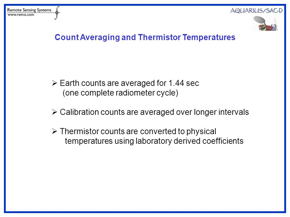 Count Averaging and Thermistor Temperatures  Earth counts are averaged for 1.44 sec (one complete radiometer cycle)  Calibration counts are averaged