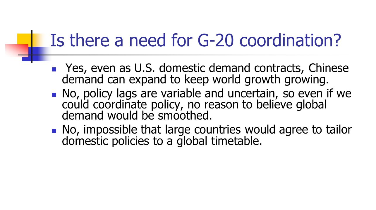 Is there a need for G-20 coordination. Yes, even as U.S.