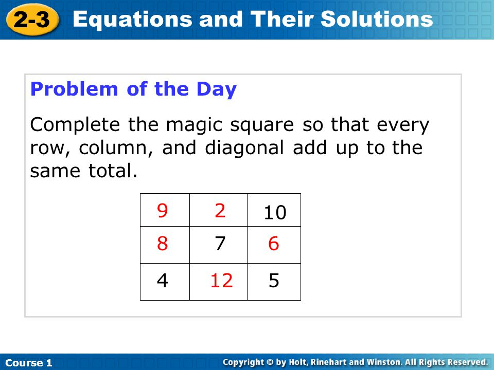 Problem of the Day Complete the magic square so that every row, column, and diagonal add up to the same total.