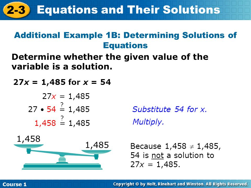 Determine whether the given value of the variable is a solution. Additional Example 1B: Determining Solutions of Equations 27x = 1,485 for x = 54 Beca
