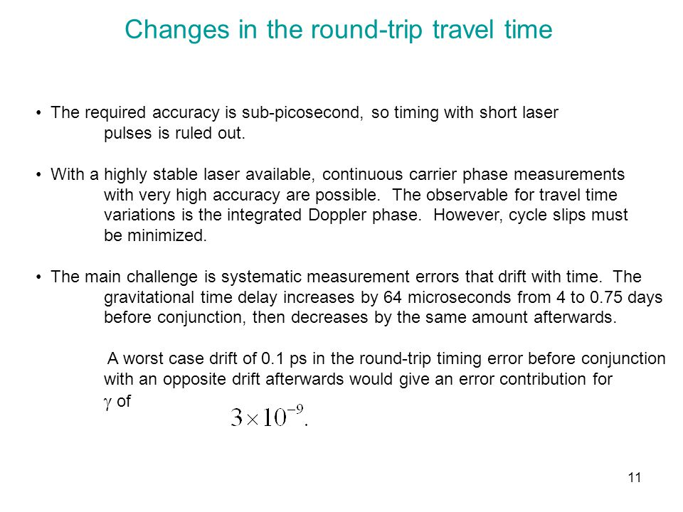 11 Changes in the round-trip travel time The required accuracy is sub-picosecond, so timing with short laser pulses is ruled out.