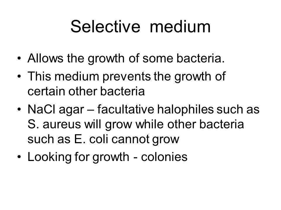 Selective medium Allows the growth of some bacteria.