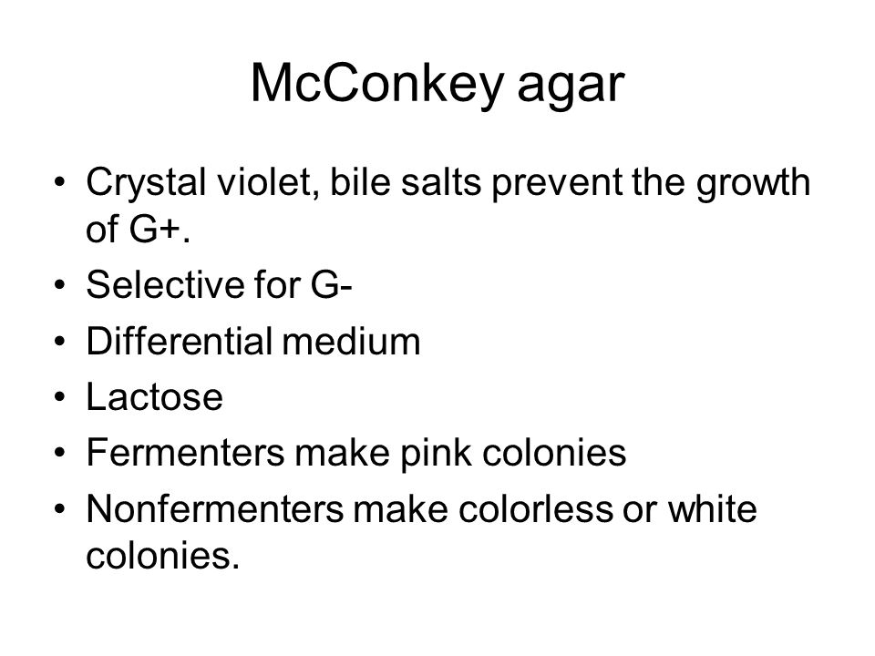 McConkey agar Crystal violet, bile salts prevent the growth of G+.