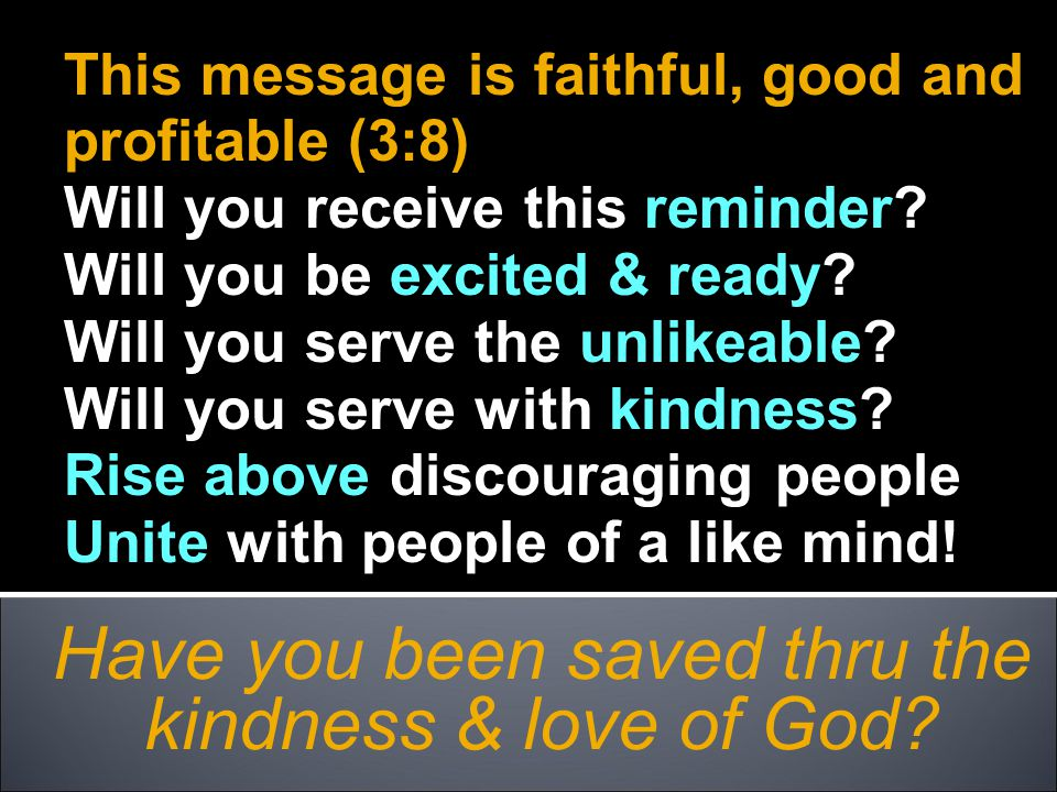 Have you been saved thru the kindness & love of God.
