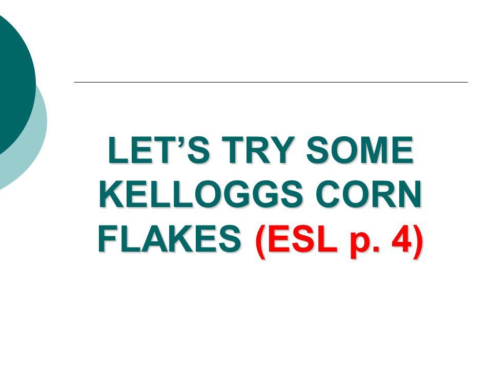 LET'S TRY SOME KELLOGGS CORN FLAKES (ESL p. 4)