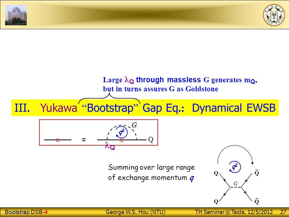 Bootstrap Bootstrap DSB-4 George W.S.Hou (NTU) TH Seminar @ Taida, 12/5/2012 27 III.