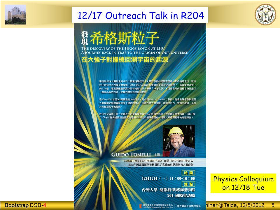 Bootstrap Bootstrap DSB-4 George W.S. Hou (NTU) TH Seminar @ Taida, 12/5/2012 5 12/17 Outreach Talk in R204 Physics Colloquium on 12/18 Tue