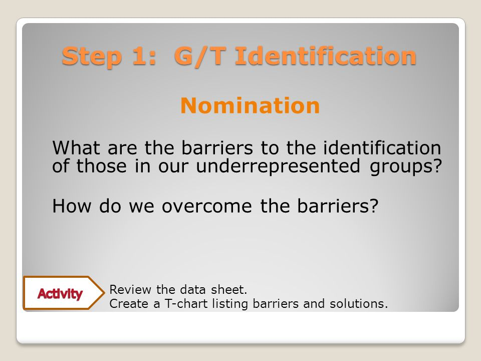 Step 1: G/T Identification Nomination What are the barriers to the identification of those in our underrepresented groups.
