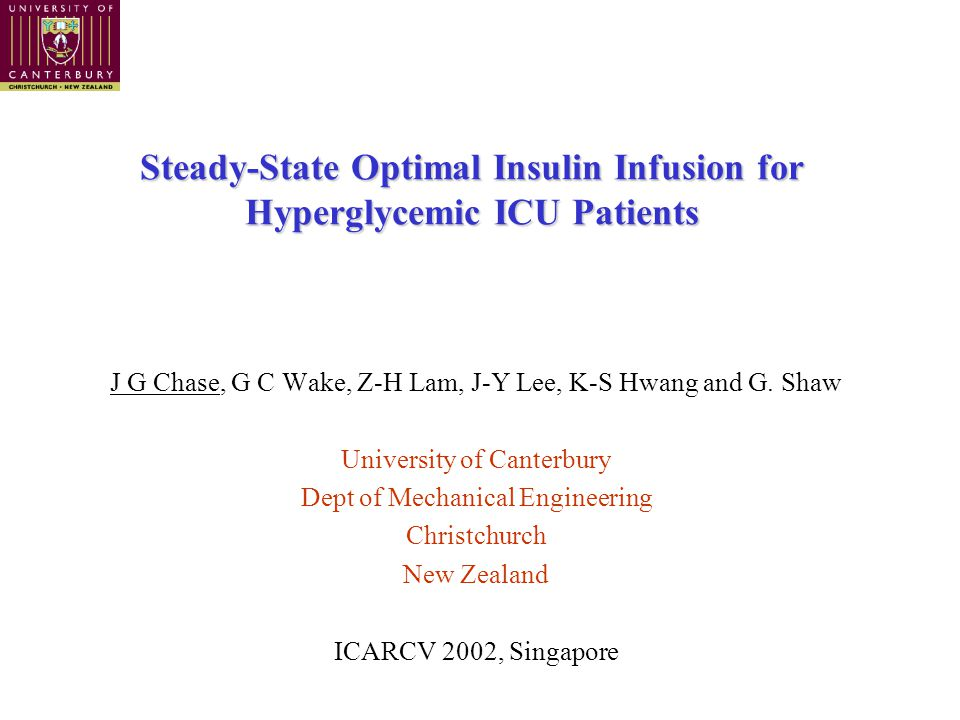 Steady-State Optimal Insulin Infusion for Hyperglycemic ICU Patients J G Chase, G C Wake, Z-H Lam, J-Y Lee, K-S Hwang and G.