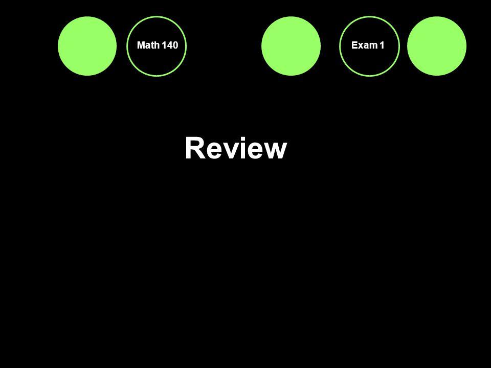 Review Math 140Exam 1