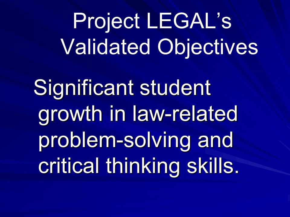 Project LEGAL's Validated Objectives Significant student growth in knowledge and comprehension of the U.S.