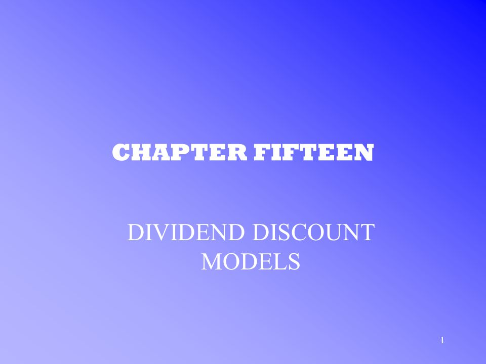 1 CHAPTER FIFTEEN DIVIDEND DISCOUNT MODELS