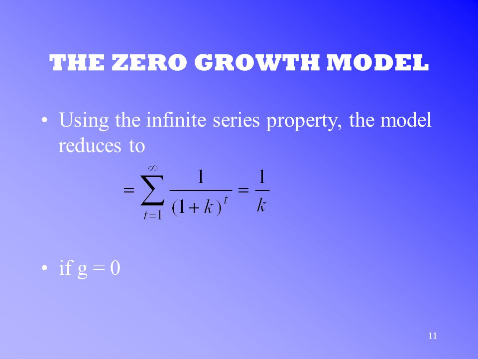 11 THE ZERO GROWTH MODEL Using the infinite series property, the model reduces to if g = 0