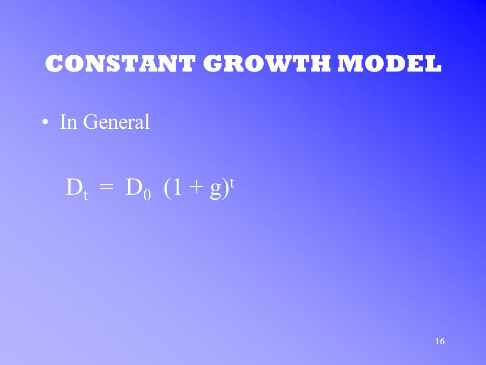 16 CONSTANT GROWTH MODEL In General D t = D 0 (1 + g) t