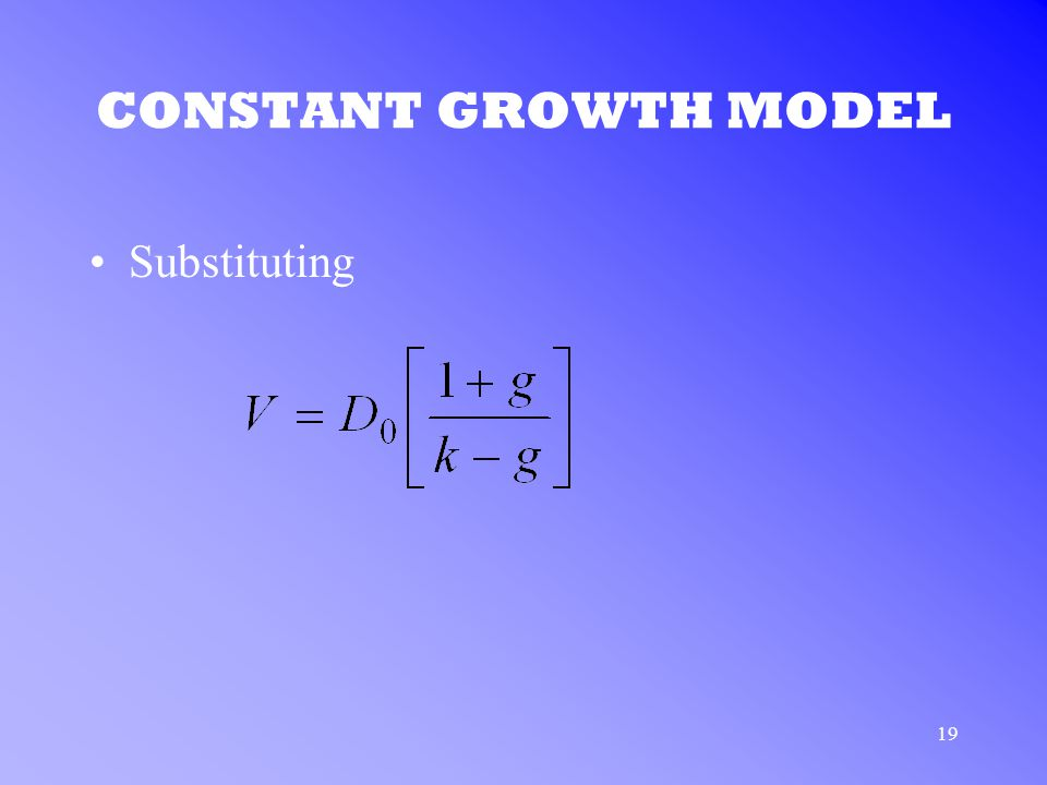 19 CONSTANT GROWTH MODEL Substituting