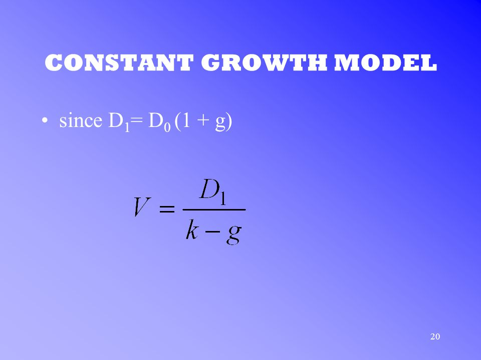 20 CONSTANT GROWTH MODEL since D 1 = D 0 (1 + g)