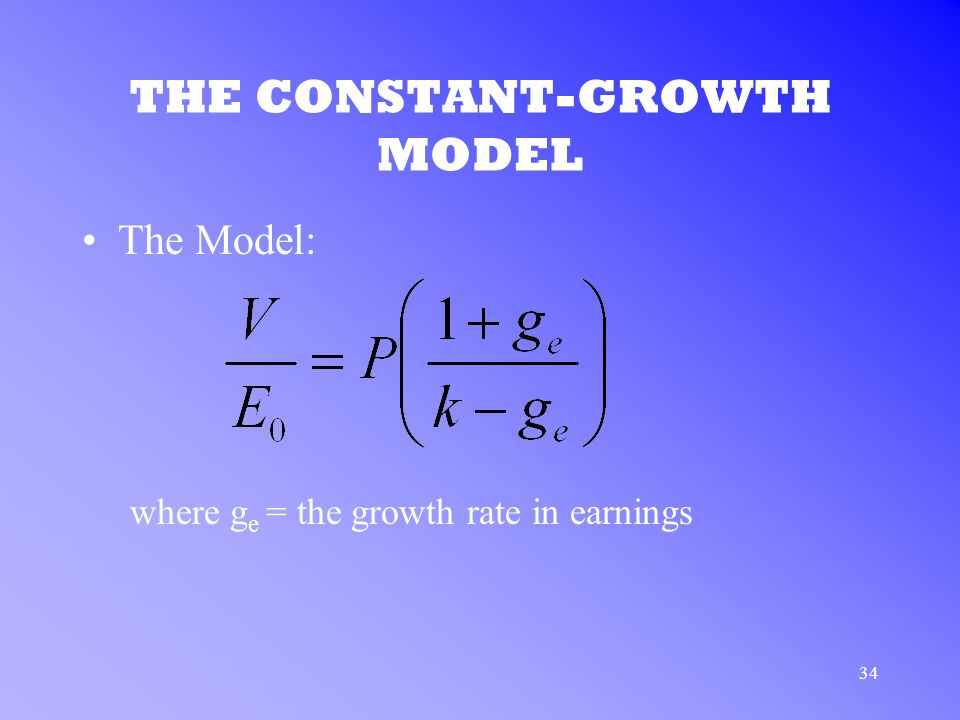34 THE CONSTANT-GROWTH MODEL The Model: where g e = the growth rate in earnings