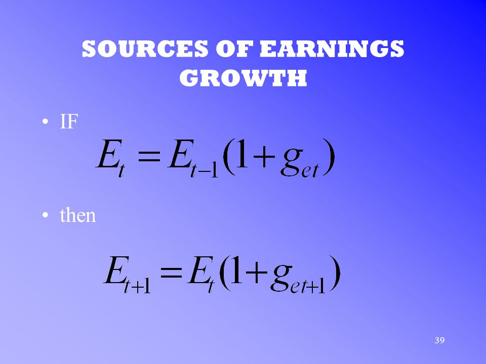 39 SOURCES OF EARNINGS GROWTH IF then
