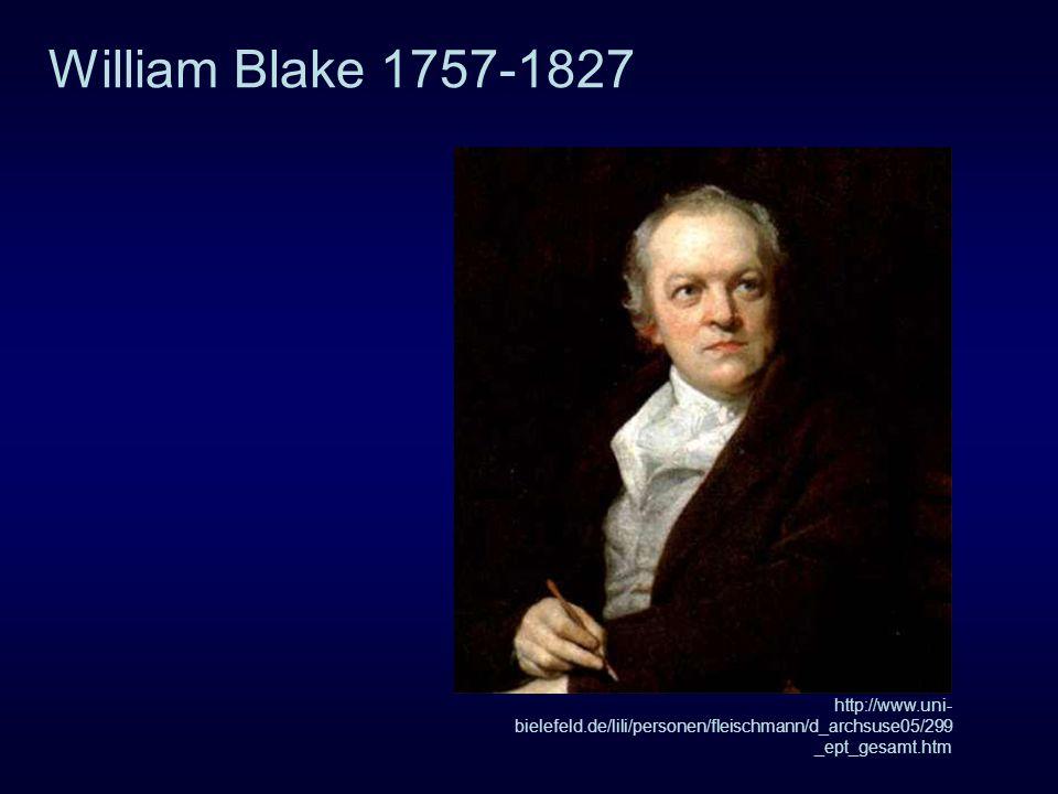 William Blake 1757-1827 http://www.uni- bielefeld.de/lili/personen/fleischmann/d_archsuse05/299 _ept_gesamt.htm