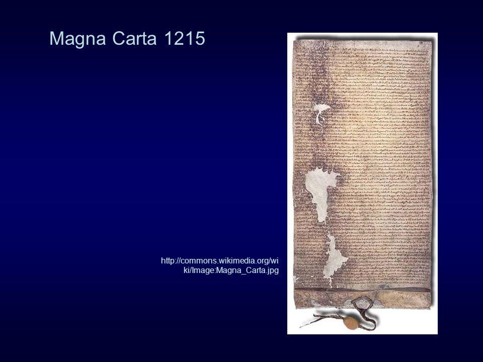 Magna Carta 1215 http://commons.wikimedia.org/wi ki/Image:Magna_Carta.jpg
