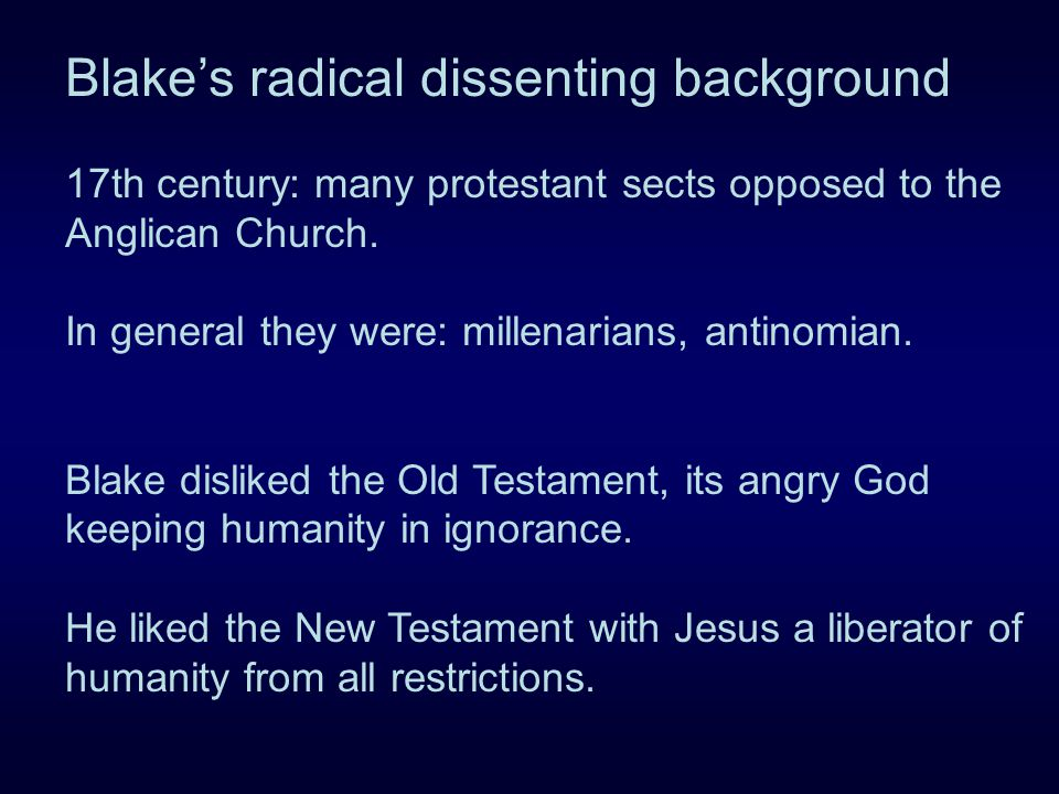 Blake's radical dissenting background 17th century: many protestant sects opposed to the Anglican Church.