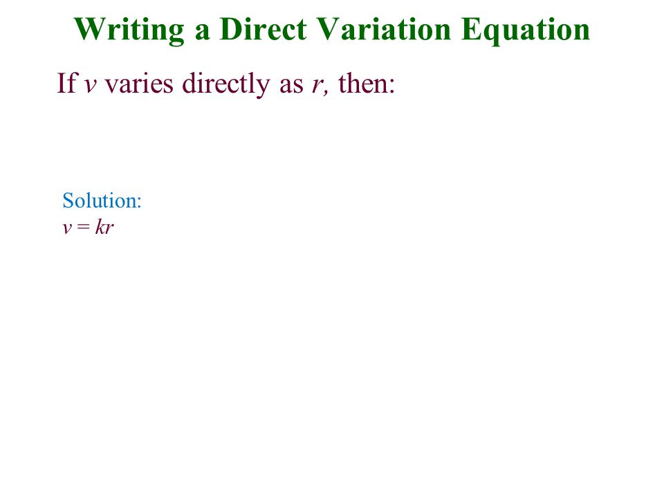 Solving Variation Problems 1.Write an equation that describes the given English statement.