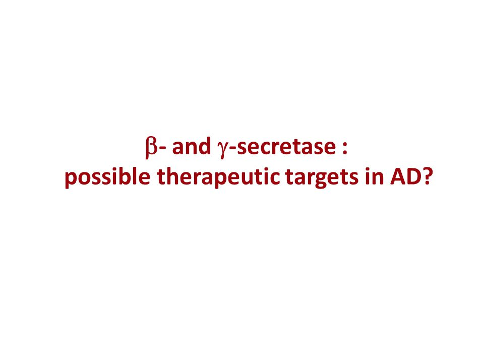  - and  -secretase : possible therapeutic targets in AD