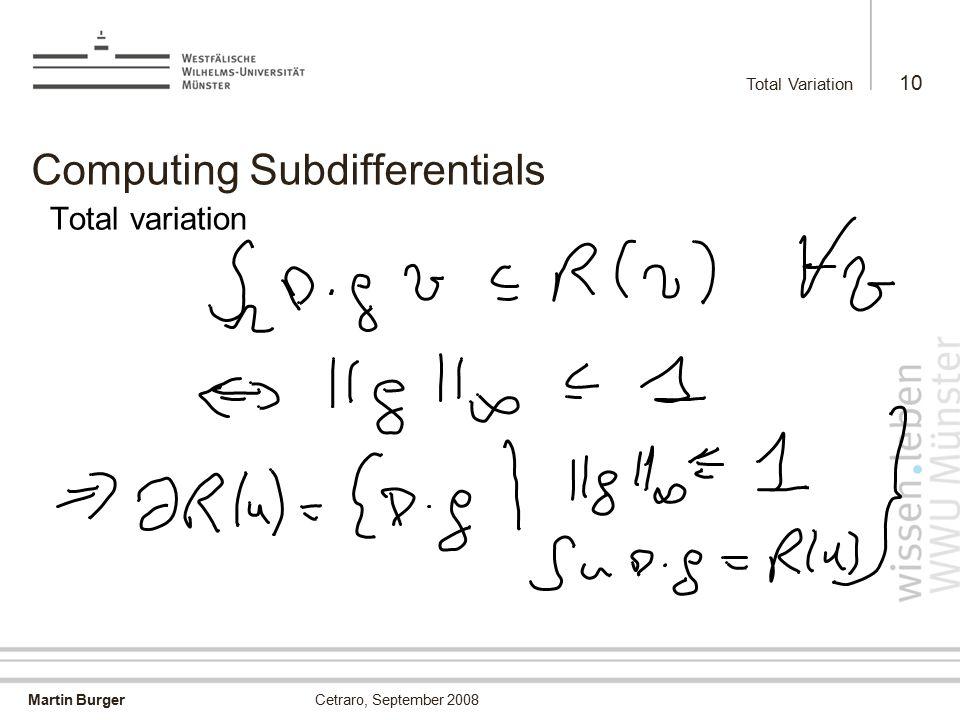 Martin Burger Total Variation 10 Cetraro, September 2008 Computing Subdifferentials Total variation
