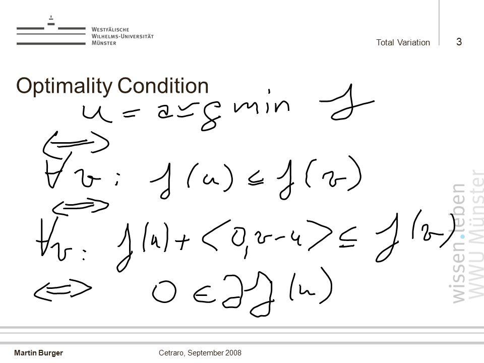 Martin Burger Total Variation 3 Cetraro, September 2008 Optimality Condition