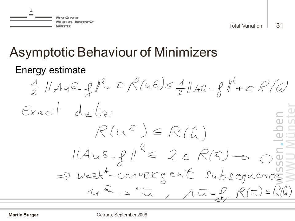 Martin Burger Total Variation 31 Cetraro, September 2008 Asymptotic Behaviour of Minimizers Energy estimate