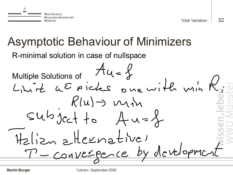 Martin Burger Total Variation 32 Cetraro, September 2008 Asymptotic Behaviour of Minimizers R-minimal solution in case of nullspace Multiple Solutions