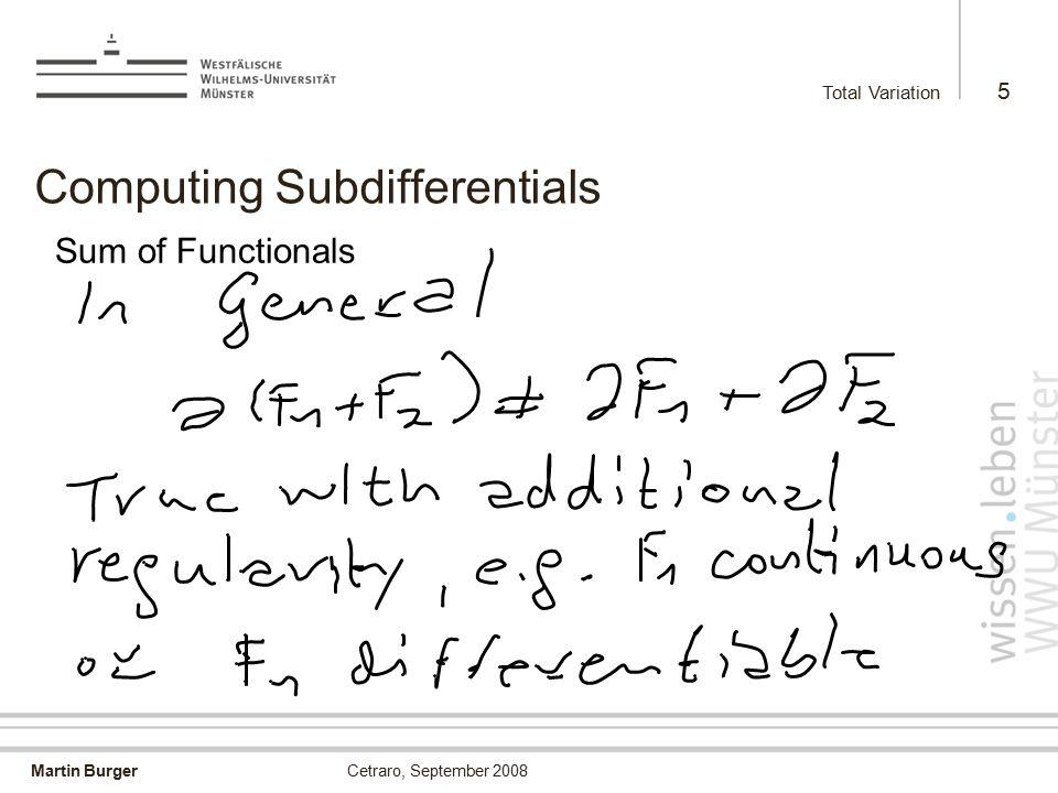 Martin Burger Total Variation 5 Cetraro, September 2008 Computing Subdifferentials Sum of Functionals