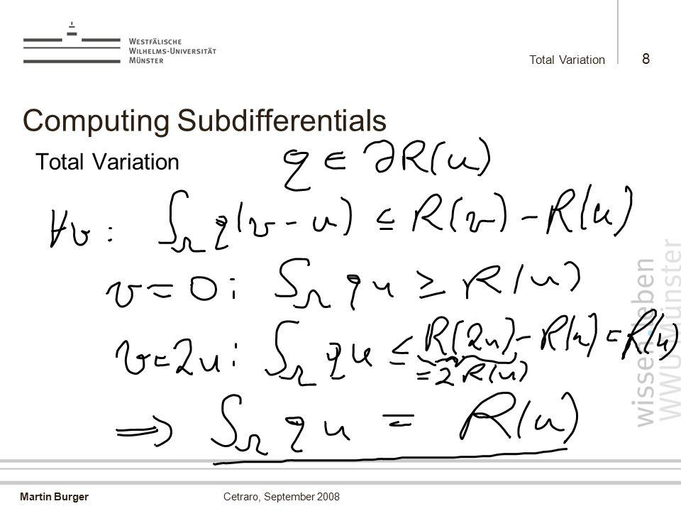 Martin Burger Total Variation 8 Cetraro, September 2008 Computing Subdifferentials Total Variation