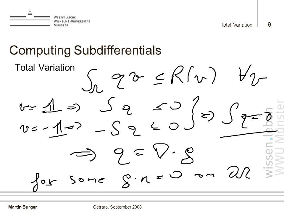 Martin Burger Total Variation 9 Cetraro, September 2008 Computing Subdifferentials Total Variation