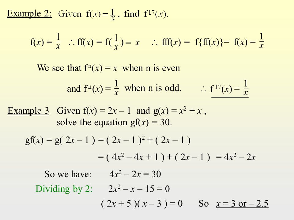 Example 2: x We see that f n (x) = x when n is even Example 3Given f(x) = 2x – 1 and g(x) = x 2 + x, solve the equation gf(x) = 30.