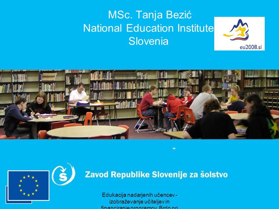 Edukacija nadarjenih učencev - izobraževanje učiteljev in financiranje programov, Brdo pri Kranju, oktober 2007 MSc. Tanja Bezić National Education In
