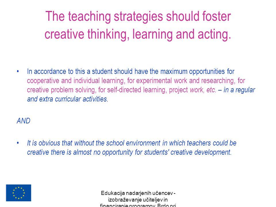 Edukacija nadarjenih učencev - izobraževanje učiteljev in financiranje programov, Brdo pri Kranju, oktober 2007 The teaching strategies should foster
