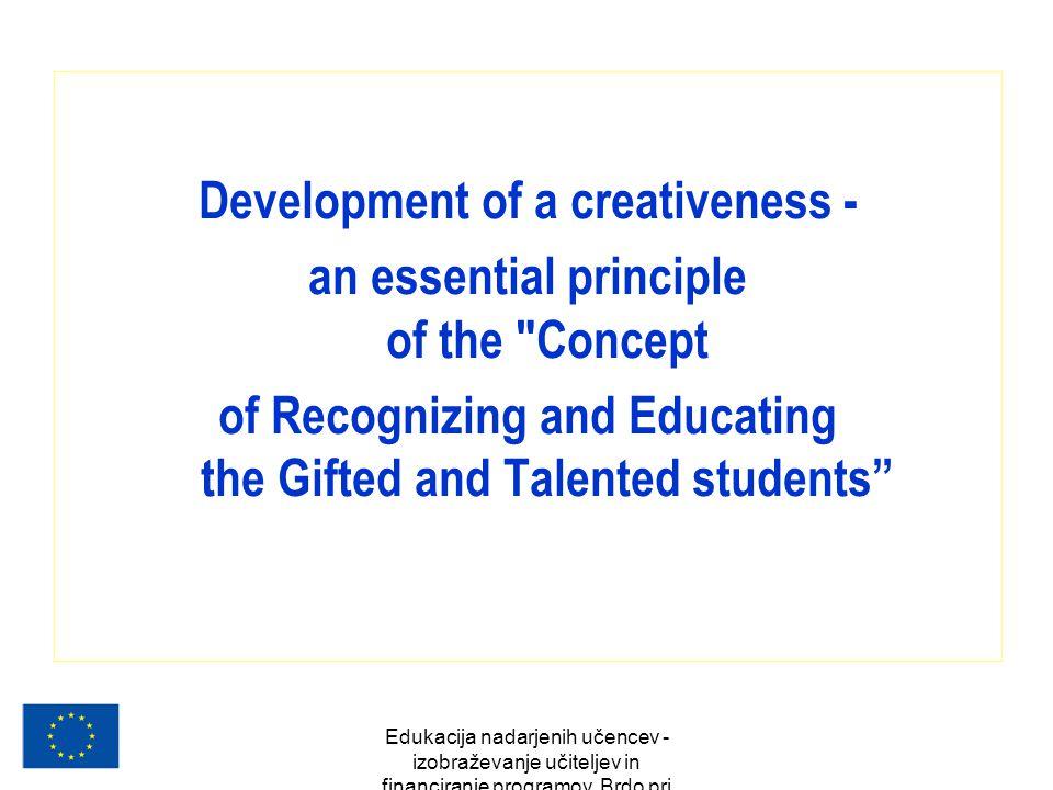 Edukacija nadarjenih učencev - izobraževanje učiteljev in financiranje programov, Brdo pri Kranju, oktober 2007 Development of a creativeness - an ess