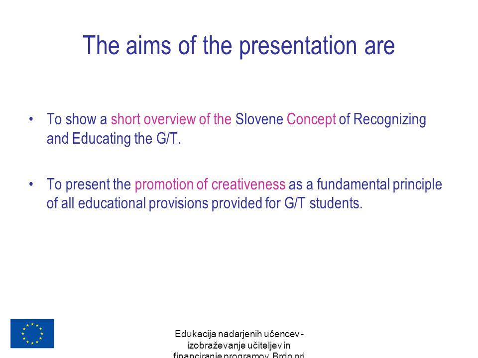 Edukacija nadarjenih učencev - izobraževanje učiteljev in financiranje programov, Brdo pri Kranju, oktober 2007 The aims of the presentation are To sh