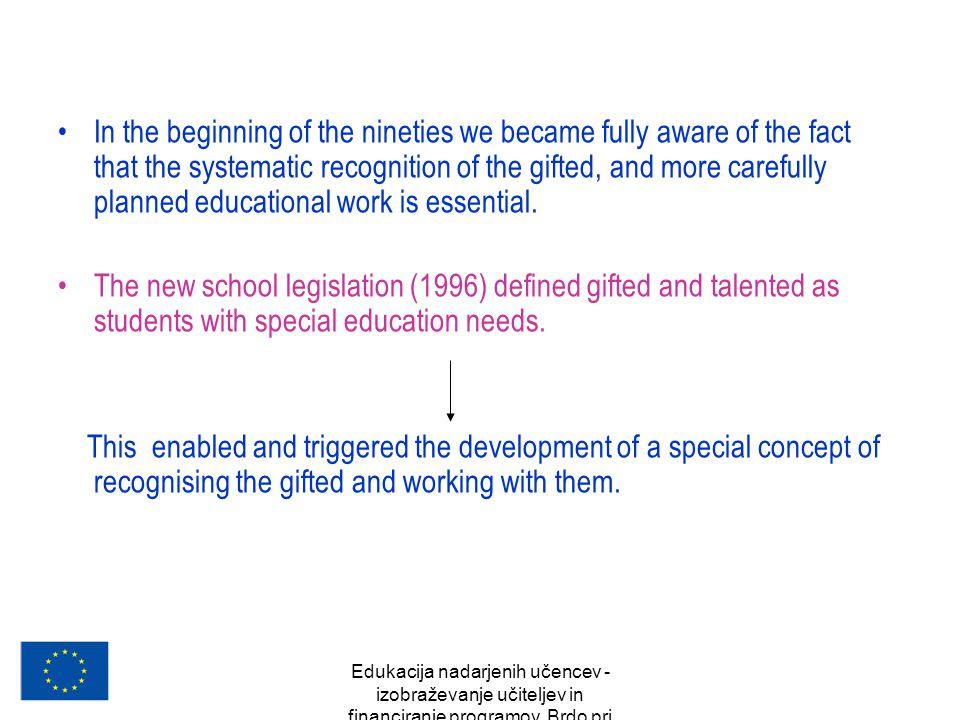 Edukacija nadarjenih učencev - izobraževanje učiteljev in financiranje programov, Brdo pri Kranju, oktober 2007 In the beginning of the nineties we be