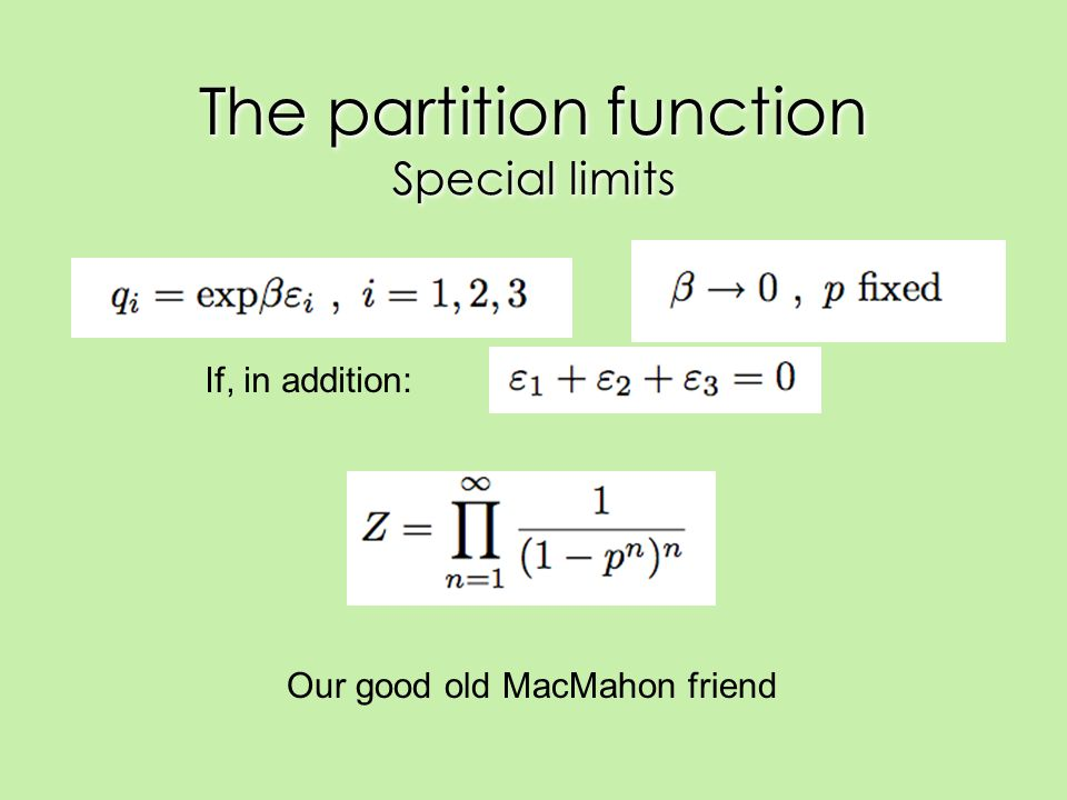 The partition function Special limits If, in addition: Our good old MacMahon friend