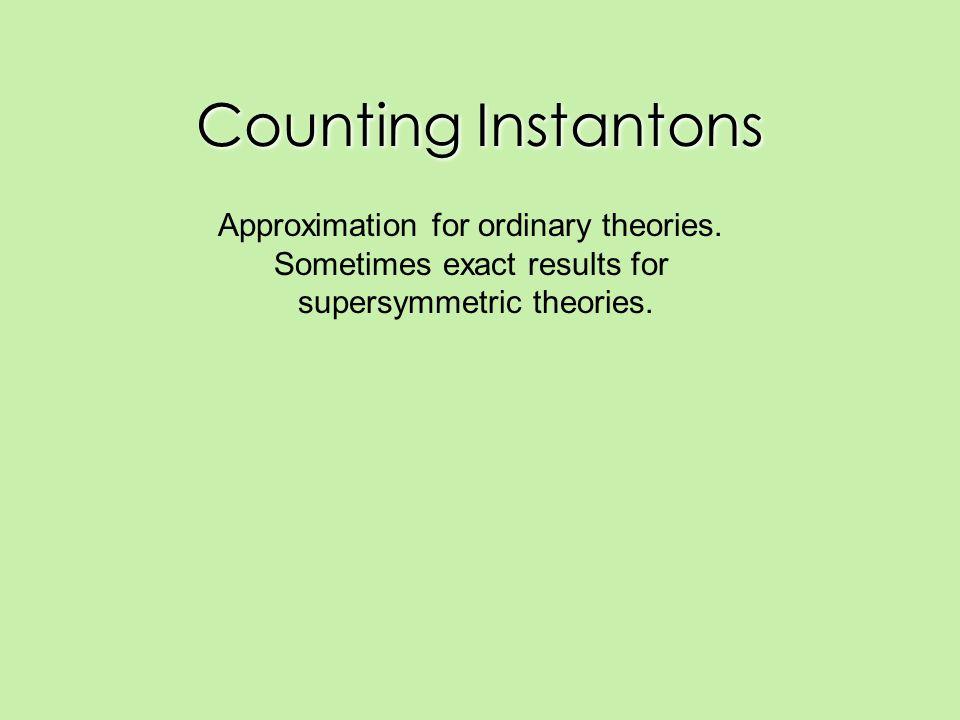 Counting Instantons Approximation for ordinary theories.