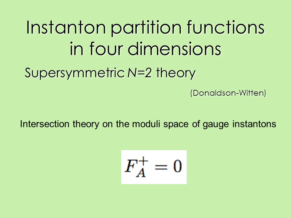 Instanton partition functions in four dimensions Supersymmetric N=2 theory (Donaldson-Witten) Supersymmetric N=2 theory (Donaldson-Witten) Intersectio