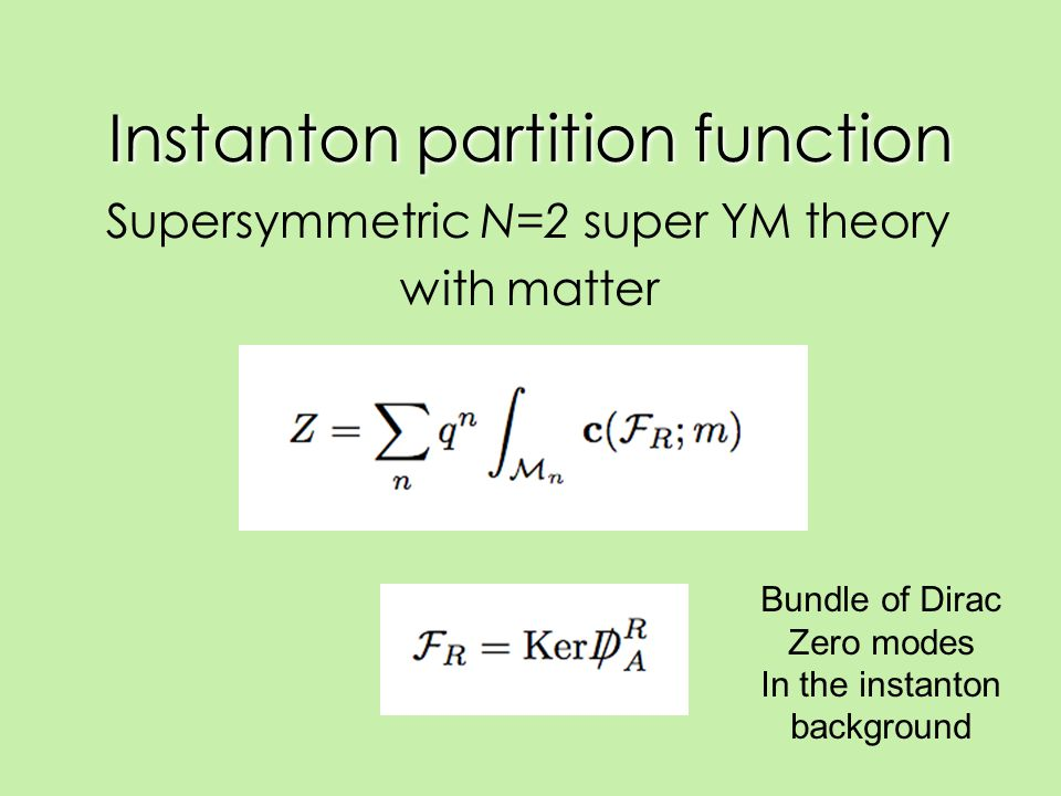 Instanton partition function Supersymmetric N=2 super YM theory with matter Bundle of Dirac Zero modes In the instanton background