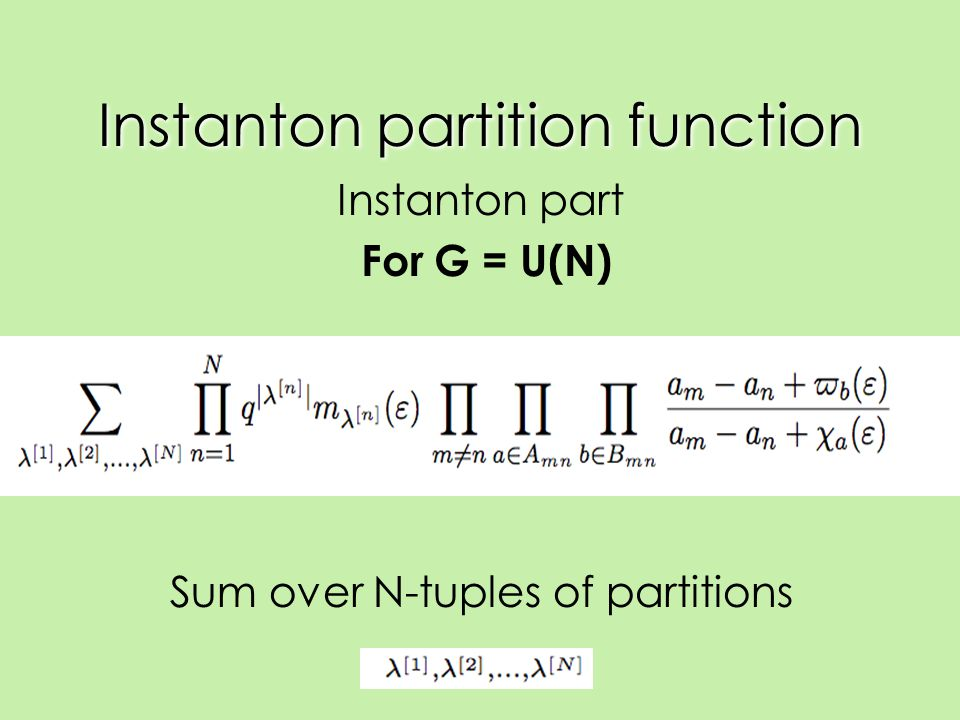 Instanton partition function Instanton part For G = U(N) Sum over N-tuples of partitions
