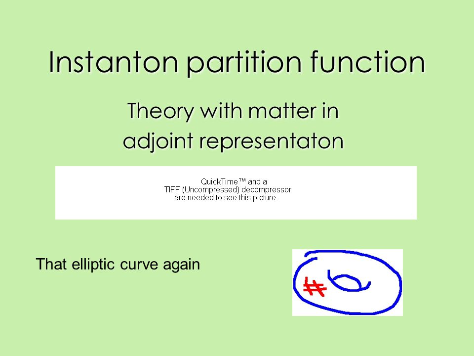 Instanton partition function Theory with matter in adjoint representaton Theory with matter in adjoint representaton That elliptic curve again