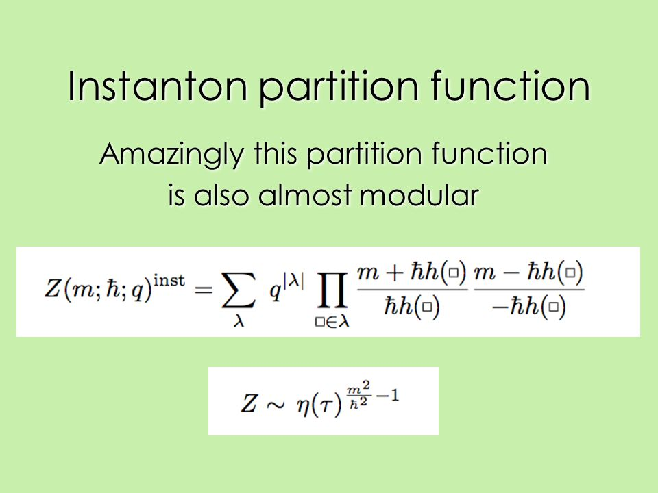 Instanton partition function Amazingly this partition function is also almost modular Amazingly this partition function is also almost modular
