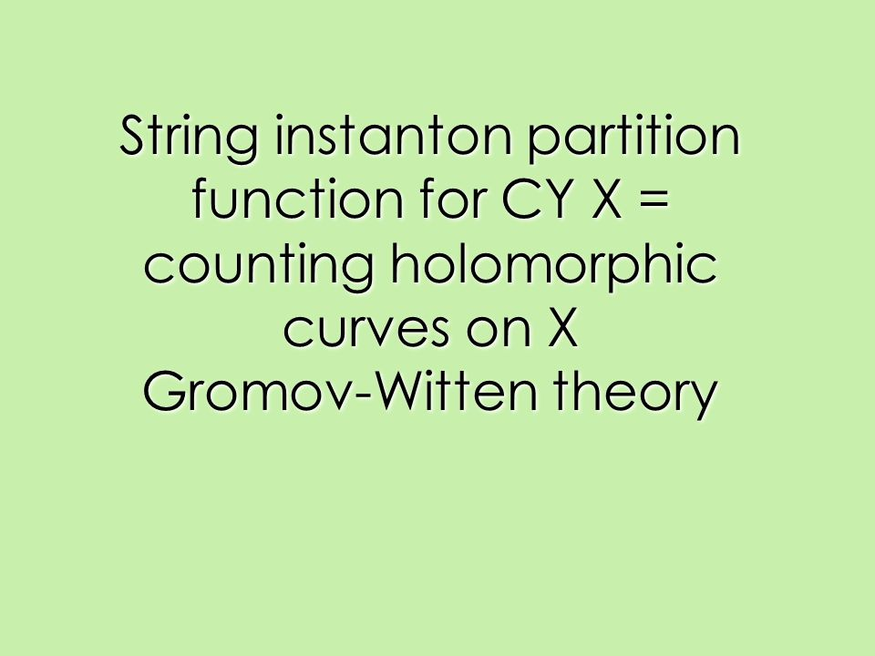 String instanton partition function for CY X = counting holomorphic curves on X Gromov-Witten theory