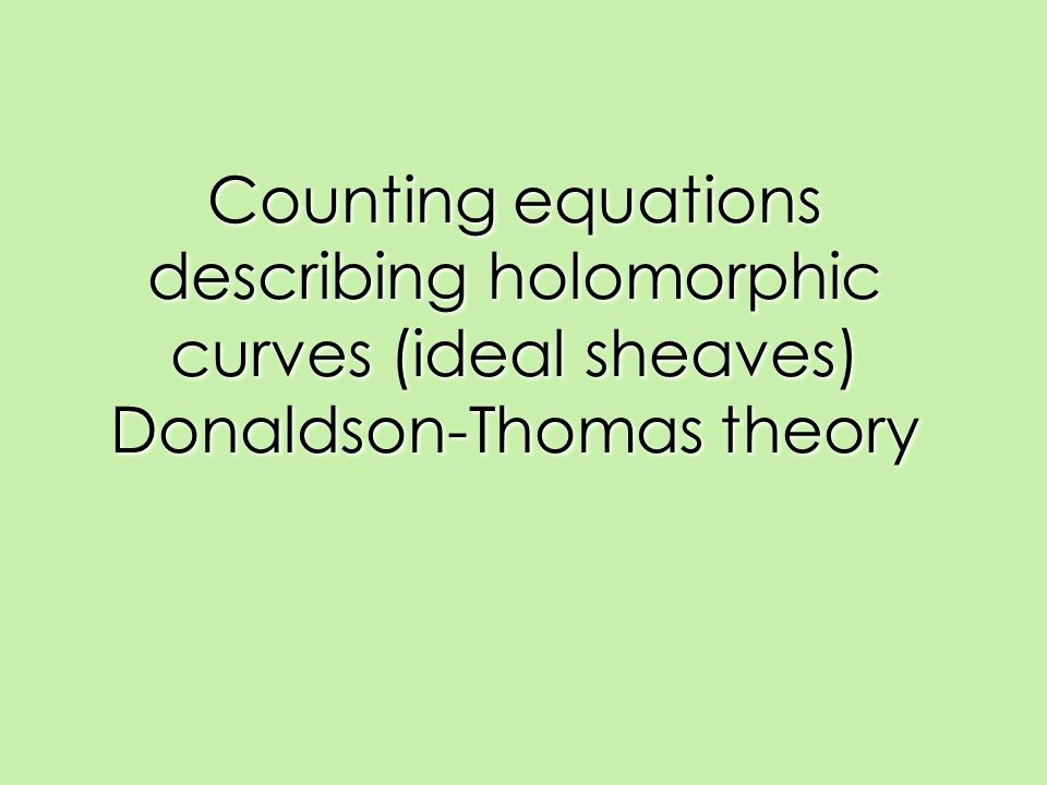 Counting equations describing holomorphic curves (ideal sheaves) Donaldson-Thomas theory
